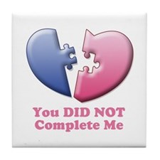 You DID NOT Complete Me Tile Coaster