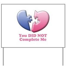 You DID NOT Complete Me Yard Sign