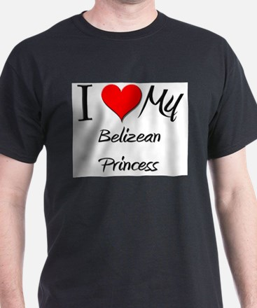 I Love My Belizean Princess T-Shirt