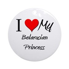 I Love My Belarusian Princess Ornament (Round)