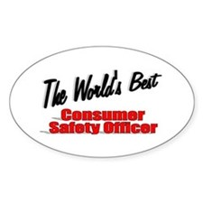 """""""The World's Best Consumer Safety Officer"""" Decal"""