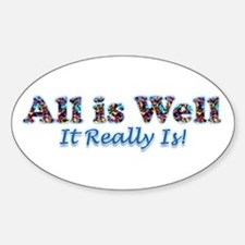 All Is Well ~ It Really Is! Oval Decal