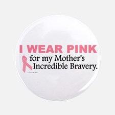 """Pink For My Mother's Bravery 1 3.5"""" Button"""