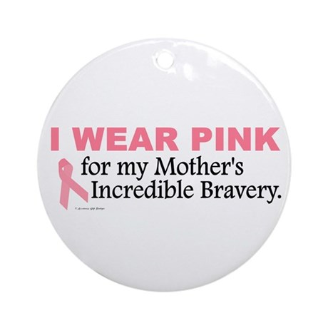 Pink For My Mother's Bravery 1 Ornament (Round)
