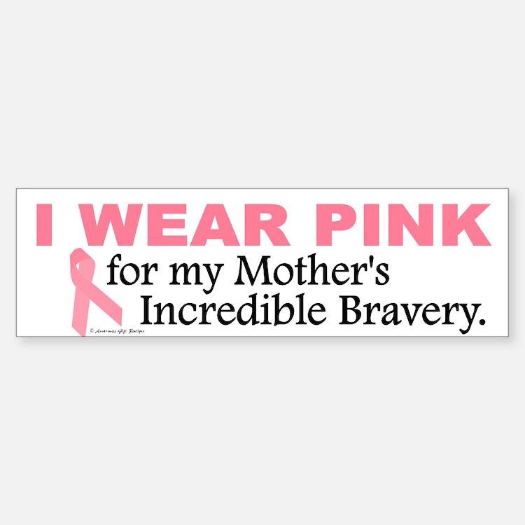Pink For My Mother's Bravery 1 Bumper Bumper Bumper Sticker