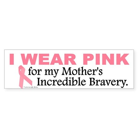 Pink For My Mother's Bravery 1 Bumper Sticker