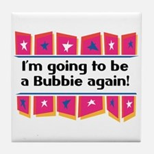 I'm Going to be a Bubbie Again! Tile Coaster