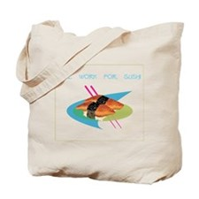 """Will Work for Sushi"" Tote Bag"