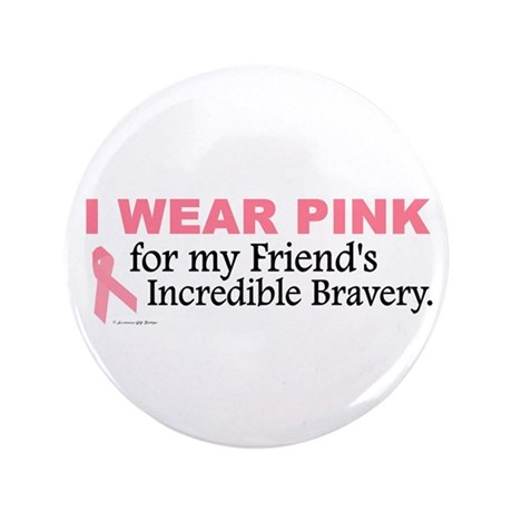 """Pink For My Friend's Bravery 1 3.5"""" Button (100 pa"""