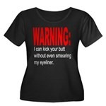 I can kick your butt. Women's Plus Size Scoop Neck