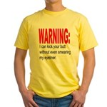 I can kick your butt. Yellow T-Shirt