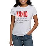 I can kick your butt. Women's T-Shirt