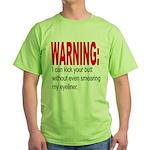 I can kick your butt. Green T-Shirt
