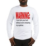 I can kick your butt. Long Sleeve T-Shirt