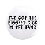 "Biggest Dick In The Band 3.5"" Button"
