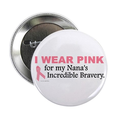 "Pink For My Nana's Bravery 1 2.25"" Button"