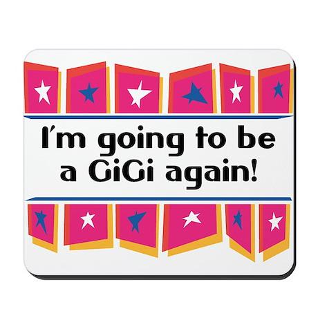 I'm Going to be a GiGi Again! Mousepad