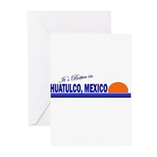 Its Better in Huatulco, Mexic Greeting Cards (Pk o