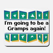 I'm Going to be a Gramps Again! Mousepad