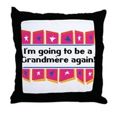 I'm Going to be a Grandmere Again! Throw Pillow