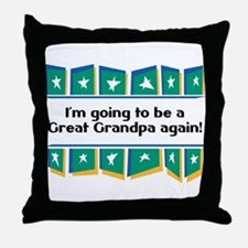 Going to be a Great Grandpa Again! Throw Pillow