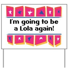 I'm Going to be a Lola Again! Yard Sign