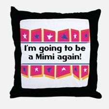 I'm Going to be a Mimi Again! Throw Pillow