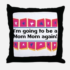 I'm Going to be a MomMom Again! Throw Pillow