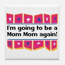 I'm Going to be a MomMom Again! Tile Coaster