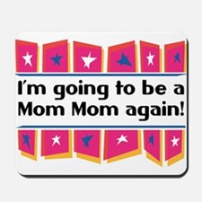 I'm Going to be a MomMom Again! Mousepad