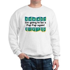I'm Going to be a PapPap Again! Sweatshirt