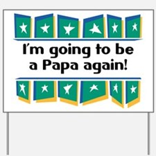 I'm Going to be a Papa Again! Yard Sign