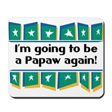 I'm Going to be a Papaw Again! Mousepad
