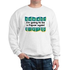 I'm Going to be a Papaw Again! Sweatshirt