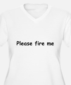 Please fire me T-Shirt