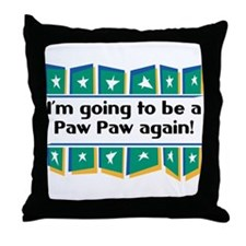 I'm Going to be a PawPaw Again! Throw Pillow