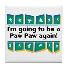 I'm Going to be a PawPaw Again! Tile Coaster