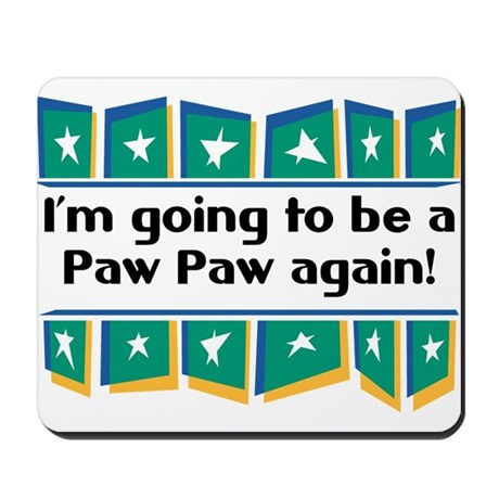 I'm Going to be a PawPaw Again! Mousepad
