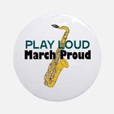 Play Loud March Proud Sax Ornament (Round)