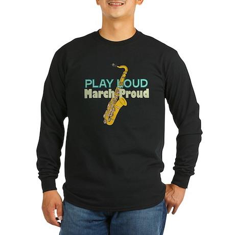 Play Loud March Proud Sax Long Sleeve Dark T-Shirt