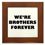 We're We Are Brothers Forever Framed Tile