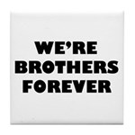 We're We Are Brothers Forever Tile Coaster