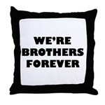 We're We Are Brothers Forever Throw Pillow