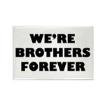 We're We Are Brothers Forever Rectangle Magnet