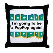 I'm Going to be a PopPop Again! Throw Pillow