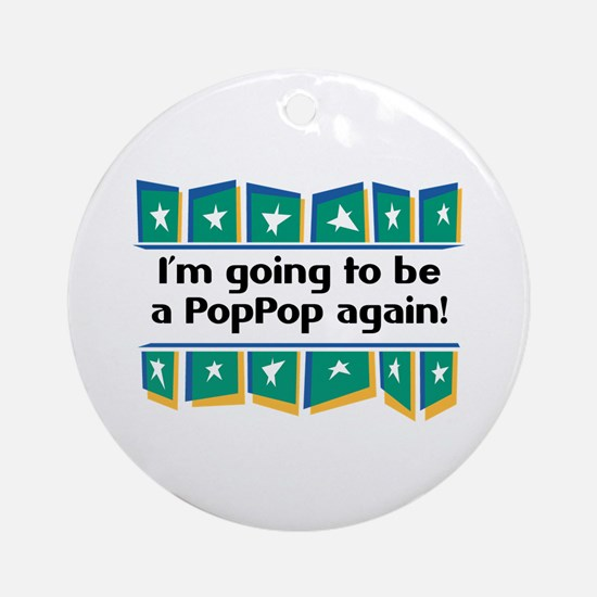 I'm Going to be a PopPop Again! Ornament (Round)