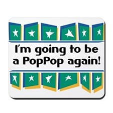 I'm Going to be a PopPop Again! Mousepad