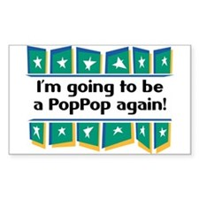 I'm Going to be a PopPop Again! Sticker (Rectangul