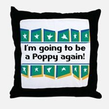 I'm Going to be a Poppy Again! Throw Pillow