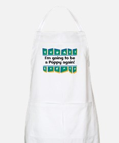 I'm Going to be a Poppy Again! BBQ Apron